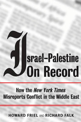"""Israel-Palestine on Record: How the """"New York Times"""" Misreports Conflict in the Middle East (Paperback)"""