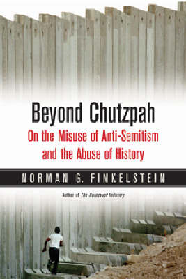 Beyond Chutzpah: On the Misuse of Anti-semitism and the Abuse of History (Paperback)