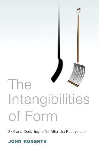 Intangibilities of Form: Skill and Deskilling in Art After the Readymade (Paperback)