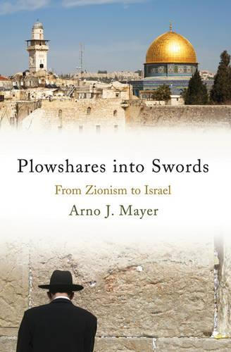 Ploughshares into Swords: From Zionism to Israel (Hardback)