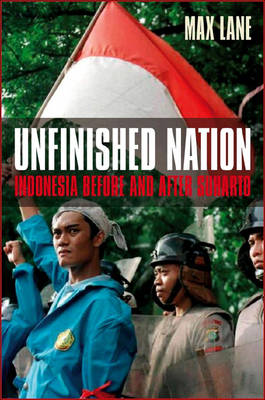 Unfinished Nation: Indonesia Before and After Suharto (Hardback)