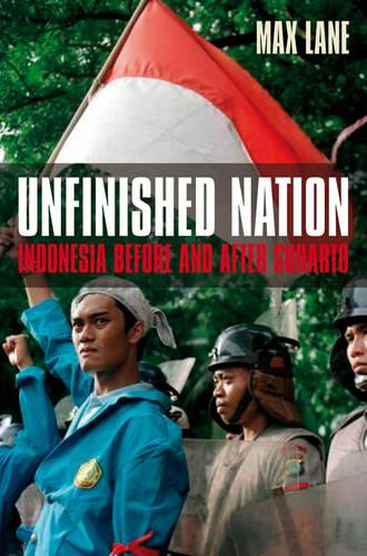 Unfinished Nation: Indonesia Before and After Suharto (Paperback)