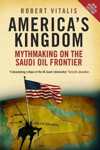 America's Kingdom: Mythmaking on the Saudi Oil Frontier (Paperback)