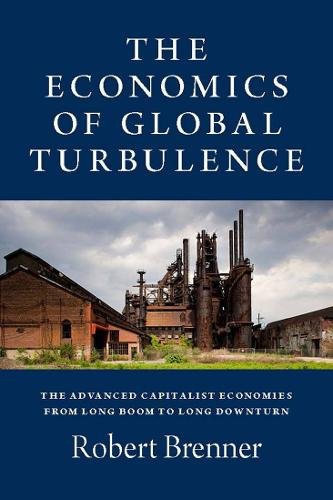 The Economics of Global Turbulence: The Advanced Capitalist Economies from Long Boom to Long Downturn, 1945-2005 (Paperback)