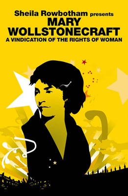 Sheila Rowbotham Presents Mary Wollstonecraft: A Vindication for the Rights of Woman (Paperback)