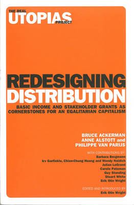 Redesigning Distribution: Basic Income and Stakeholder Grants as Cornerstones for an Egalitarian Capitalism - The Real Utopias Project (Paperback)