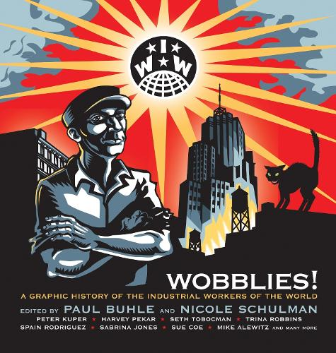 Wobblies: A Graphic History (Paperback)