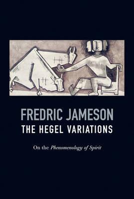 The Hegel Variations: On the Phenomenology of Spirit (Hardback)
