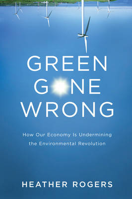 Green Gone Wrong: The Broken Promise of the Eco-Friendly Economy (Hardback)