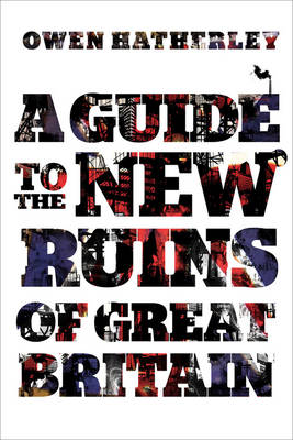 A Guide to the New Ruins of Great Britain (Hardback)