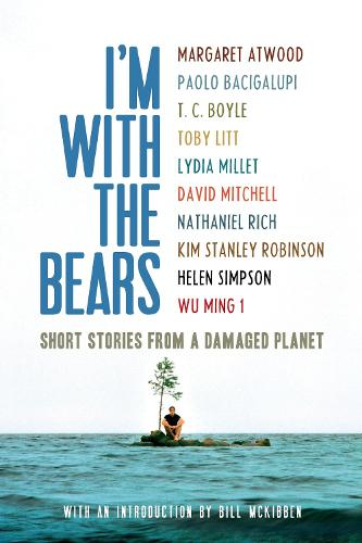 I'm With the Bears: Short Stories from a Damaged Planet (Paperback)