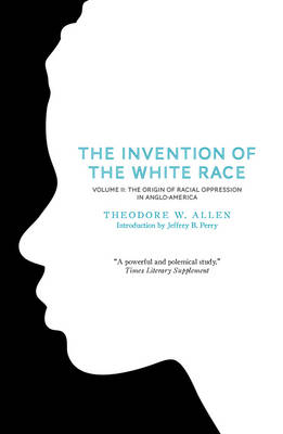 The Invention of the White Race: Origin of Racial Oppression in Anglo-America (Paperback)
