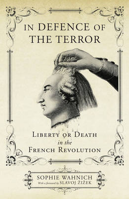 In Defence of the Terror: Liberty or Death in the French Revolution (Hardback)