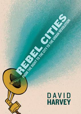 Rebel Cities: From the Right to the City to the Urban Revolution (Hardback)