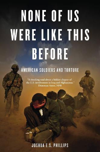 None of Us Were Like This Before: American Soldiers and Torture (Paperback)