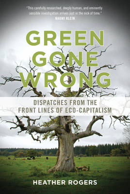 Green Gone Wrong: Dispatches from the Front Lines of Eco-Capitalism (Paperback)