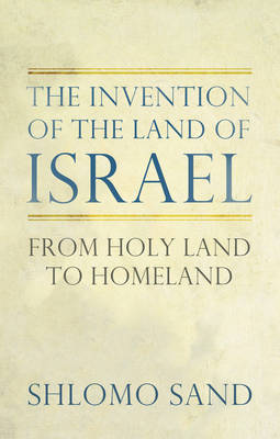 The Invention of the Land of Israel: From Holy Land to Homeland (Hardback)