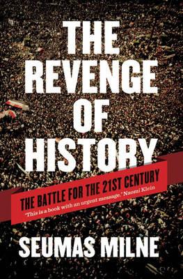 The Revenge of History: Crisis, War and Revolution in the Twenty First Century (Hardback)