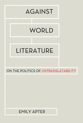 Against World Literature: On the Politics of Untranslatability (Hardback)
