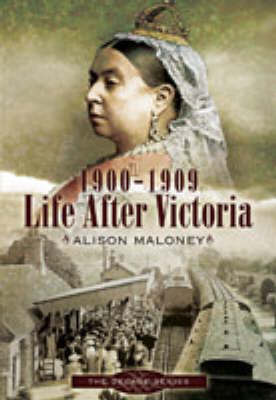 1900-1909 - Life After Victoria - Decade Series (Hardback)