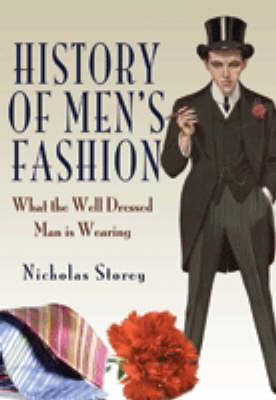 History of Men's Fashion: What the Well Dressed Man is Wearing (Hardback)