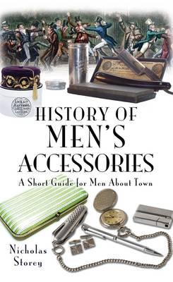 History of Men's Accessories: a Short Guide for Men About Town (Hardback)