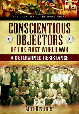Conscientious Objectors of the First World War: A Determined Resistance (Hardback)