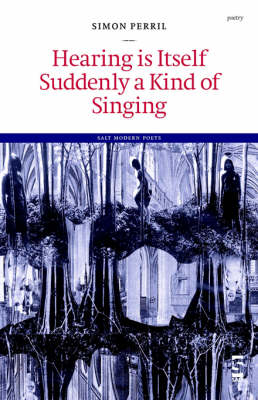 Hearing is Itself Suddenly a Kind of Singing - Salt Modern Poets (Paperback)