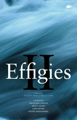 Effigies II: An Anthology of New Indigenous Writing Mainland North & South United States, 2014 (Paperback)