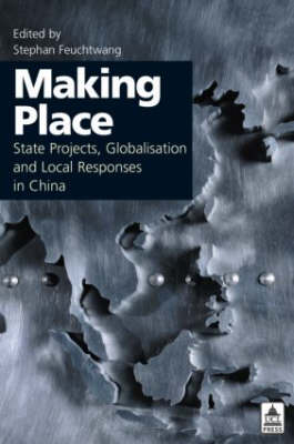 Making Place: State Projects, Globalisation and Local Responses in China (Paperback)