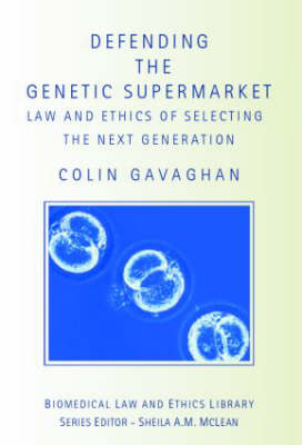 Defending the Genetic Supermarket: The Law and Ethics of Selecting the Next Generation - Biomedical Law and Ethics Library (Hardback)