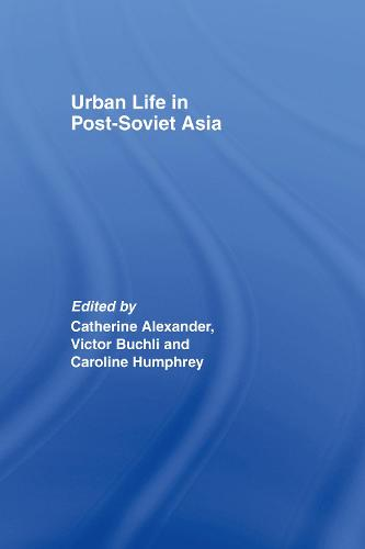 Urban Life in Post-Soviet Asia (Hardback)
