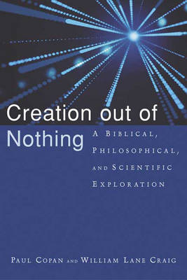 Creation Out of Nothing: A Biblical, Philosophical, and Scientific Exploration (Paperback)