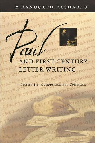 Paul and First Century Letter Writing: Secretaries, Composition and Collection (Paperback)