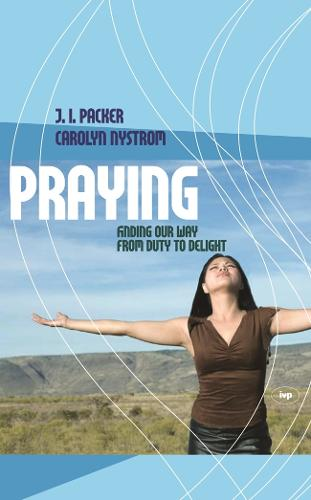 Praying: Finding Our Way from Duty to Delight (Paperback)