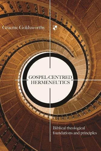 Gospel-centred Hermeneutics: Biblical-theological Foundations and Principles (Paperback)