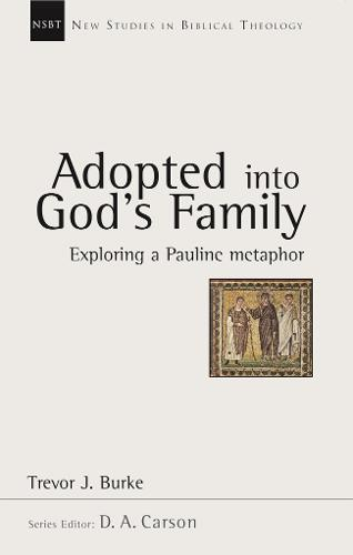 Adopted into God's Family: Exploring a Pauline Metaphor - New Studies in Biblical Theology (Paperback)