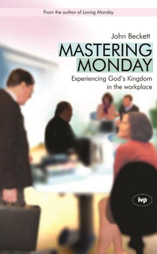 Mastering Monday: Experiencing God's Kingdom in the Workplace (Paperback)