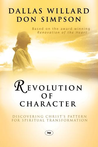 Revolution of Character: Discovering Christ's Pattern for Spiritual Transformation (Paperback)