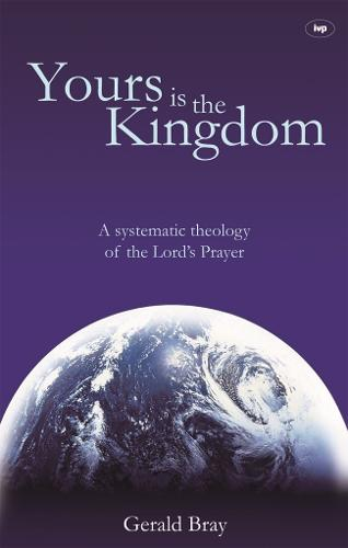 Yours is the Kingdom: A Systematic Theology of the Lord's Prayer (Paperback)
