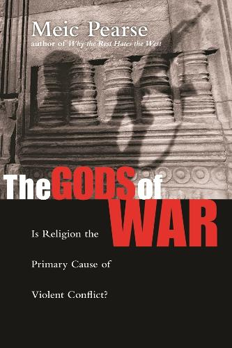 Gods of War: Is Religion the Primary Cause of Violent Conflict? (Paperback)