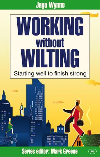 Working without Wilting: Starting Well to Finish Strong - Faith at Work (Paperback)