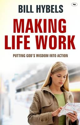Making Life Work: Putting God's Wisdom into Action (Paperback)