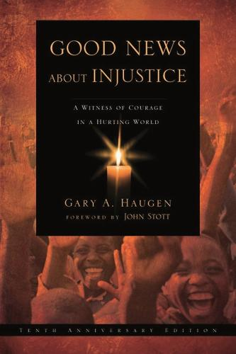 Good News About Injustice: A Witness of Courage in a Hurting World (Paperback)