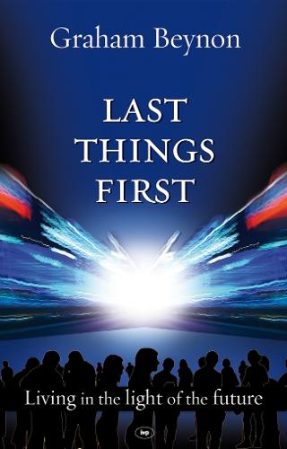 Last Things First: Living in the Light of the Future (Paperback)