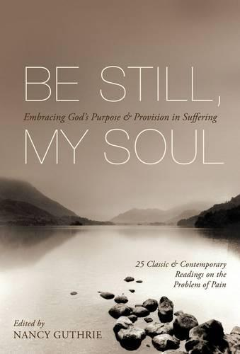 Be Still, My Soul: Embracing God's Purpose and Provision in Suffering (Paperback)