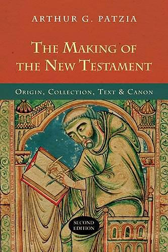The Making of the New Testament: Origin, Collection, Text and Canon (Paperback)