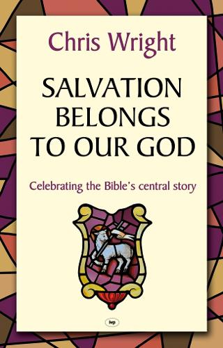 Salvation Belongs to Our God: Celebrating the Bible's Central Story (Paperback)
