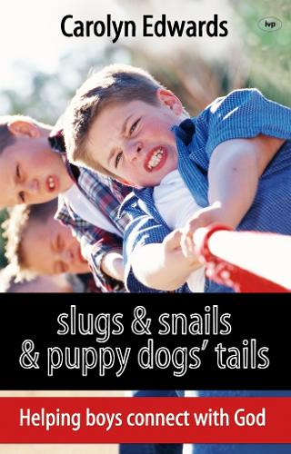 Slugs and Snails and Puppy Dogs' Tails: Helping Boys Connect with God (Paperback)