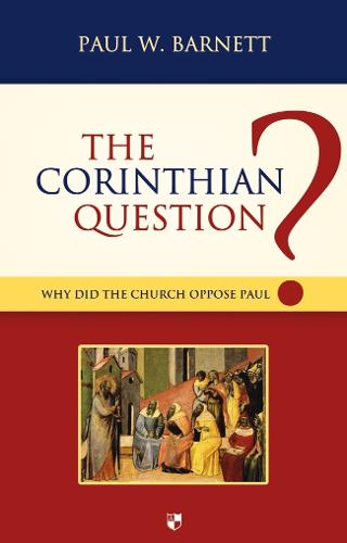 The Corinthian Question: Why Did the Church Oppose Paul? (Paperback)